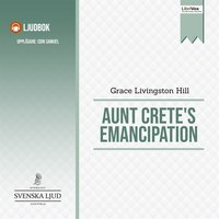 Aunt Crete's Emancipation - Grace Livingston Hill