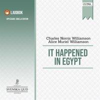 It Happened in Egypt - Charles Norris Williamson & Alice Muriel Williamson