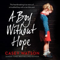 A Boy Without Hope - Casey Watson