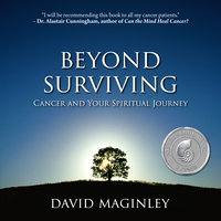 Beyond Surviving: Cancer and Your Spiritual Journey - David Maginley