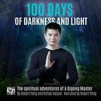 100 Days of Darkness and Light - Robert Peng,Rafael Nasser