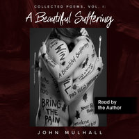 A Beautiful Suffering: Collected Poems, Vol. I - John Mulhall