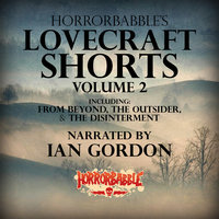 Horrorbabbles's Lovecraft Shorts: Volume 2 - H.P. Lovecraft