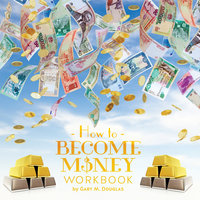 How To Become Money Workbook - Gary M. Douglas
