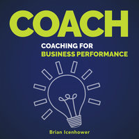 COACH : Coaching for Business Performance - Brian Icenhower