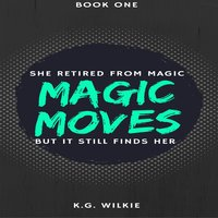 Magic Moves - K.G. Wilkie