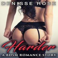 Harder: A BDSM Romance Story - Denisse Rose