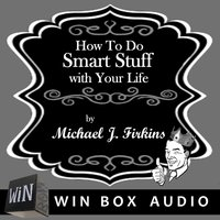 How To Do Smart Stuff With Your Life - Michael J. Firkins