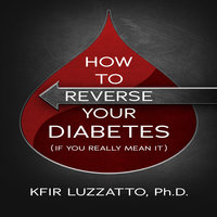 HOW TO REVERSE YOUR DIABETES (If You Really Mean It) - Kfir Luzzatto
