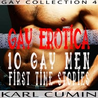 Gay Erotica – 10 Gay Men First Time Stories (Gay Collection Volume 4) - Karl Cumin
