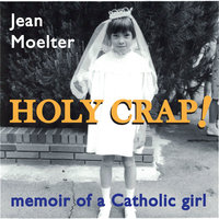 Holy Crap! memoir of a Catholic girl - Jean Moelter