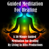 Guided Meditation For Healing: A 30 Minute Guided Meditation For Healing