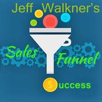 Jeff Walkner's Sales Funnel Success - Jeff Walkner