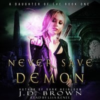 Never Save a Demon (A Daughter of Eve Book One) - J.D. Brown