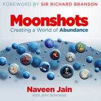 Moonshots - Sir Richard Branson, Naveen Jain, John Schroeter