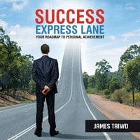 Success Express Lane: Your Roadmap to Personal Achievement - James Taiwo