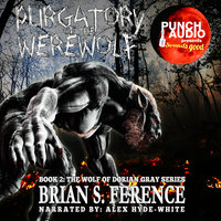 PURGATORY OF THE WEREWOLF – BOOK 2 OF THE WOLF OF DORIAN GRAY SERIES - Brian S. Ference