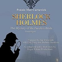 Sherlock Holmes: The Mystery of the Faceless Bride: A Short Story, Book 1 - Pennie Mae Cartawick