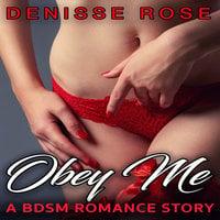 Obey Me: A BDSM Romance Story - Denisse Rose