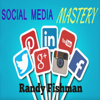 Social Media Mastery - Randy Fishman