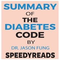 Summary of The Diabetes Code: Prevent and Reverse Type 2 Diabetes Naturally by Jason Fung- Finish Entire Book in 15 Minutes - SpeedyReads
