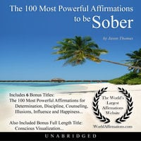The 100 Most Powerful Affirmations to be Sober - Jason Thomas