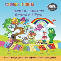Sidewalk Stories How Otis Oaktree Opened His Eyes - Wendy K Gray, Kian Ahmadian, Kate Shannon