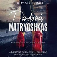 Pandora's Matryoshkas - A Rampant American in Moscow - Ferdy S.G. Dumel