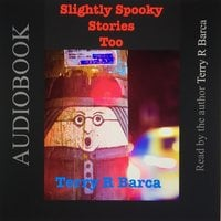 Slightly Spooky Stories Too - Terry R. Barca