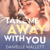 Take Me Away with You - Danielle Mallett