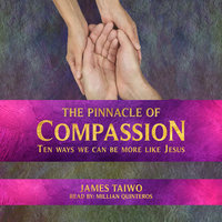 The Pinnacle of Compassion - James Taiwo