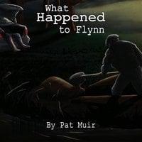 What Happened To Flynn - Pat Muir