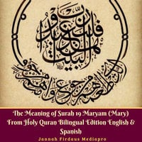 The Meaning of Surah 19 Maryam (Mary) from Holy Quran Bilingual Edition English & Spanish - Jannah Firdaus Mediapro