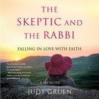 The Skeptic and the Rabbi: Falling in Love with Faith - Judy Gruen