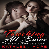 Touching All Bases: A BDSM Romance Story - Kathleen Hope
