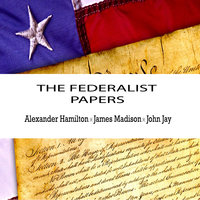 The Federalist Papers - Alexander Hamilton, James Madison
