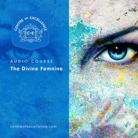 The Divine Feminine - Centre of Excellence