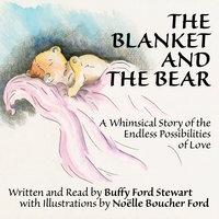 The Blanket and the Bear: A Whimsical Story of the Endless Possibilities of Love - Buffy Ford Stewart
