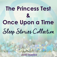 The Princess Test & Once Upon a Time - Sleep Stories Collection - Joel Thielke