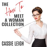 The How To Meet a Woman Collection - Cassie Leigh
