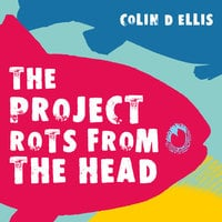 The Project Rots From The Head - Colin D Ellis