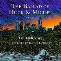 The Ballad of Huck & Miguel - Tim DeRoche
