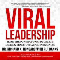 Viral Leadership: Seize the Power of Now to Create Lasting Transformation in Business - Richard K. Nongard, RJ Banks
