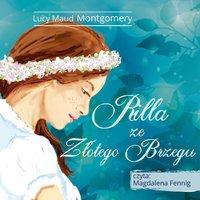 Ania z Zielonego Wzgórza - Rilla ze Złotego Brzegu - Lucy Maud Montgomery