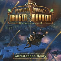 A Perilous Journey of Danger and Mayhem - Christopher Healy