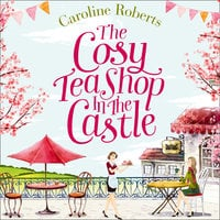 The Cosy Teashop in the Castle - Caroline Roberts