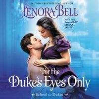 For the Duke's Eyes Only: School for Dukes - Lenora Bell