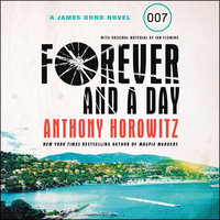 Forever and a Day: A James Bond Novel - Anthony Horowitz