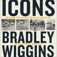 Icons: My Inspiration. My Motivation. My Obsession. - Bradley Wiggins