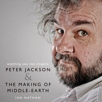 Anything You Can Imagine: Peter Jackson and the Making of Middle-earth - Ian Nathan